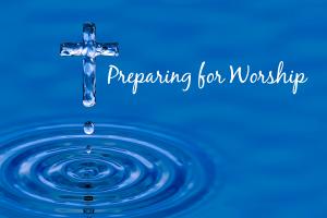 Preparing for Worship This Week