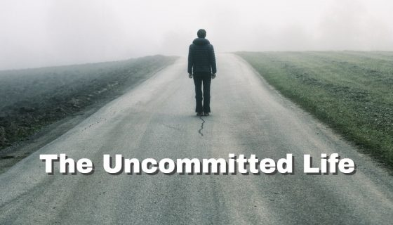 The Uncommitted Life