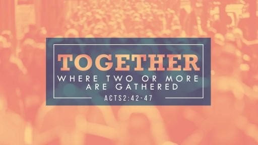 Together_Where two or more are gathered