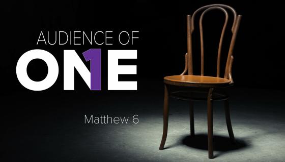 Audience of One - Sermon Series
